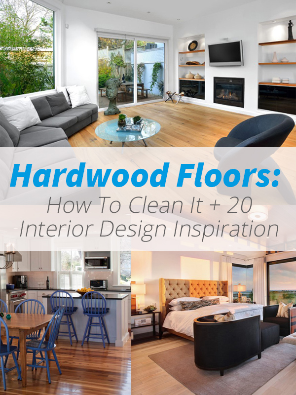 Hardwood Floors: How To Clean It + 20 Interior Design Inspiration